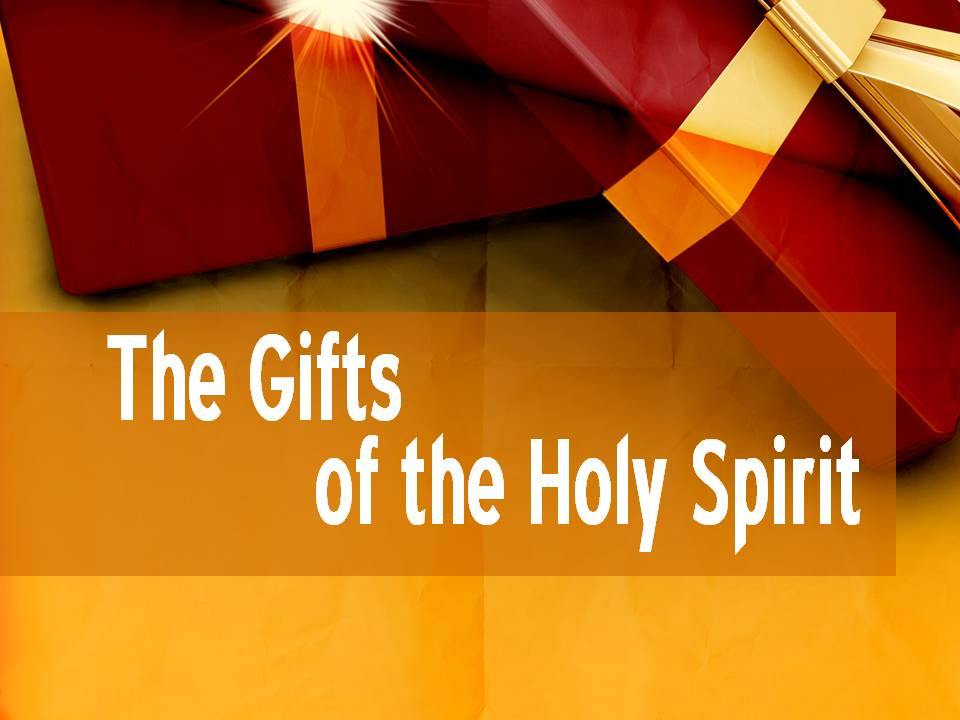 The Gifts of the Holy Spirit - Theology - Worthy Christian Forums